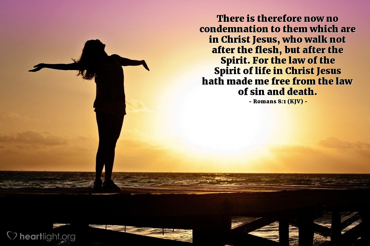 Illustration of Romans 8:1-2 (KJV) — There is therefore now no condemnation to them which are in Christ Jesus, who walk not after the flesh, but after the Spirit. For the law of the Spirit of life in Christ Jesus hath made me free from the law of sin and death.