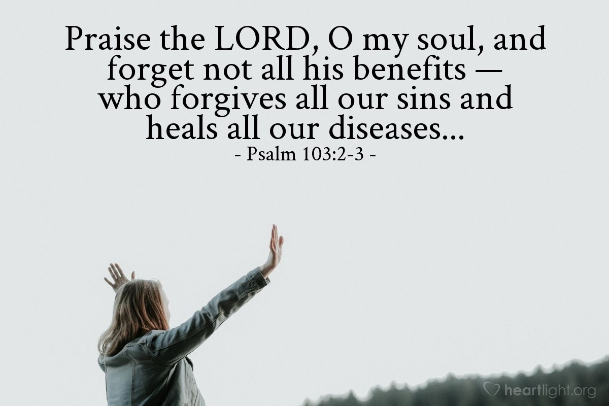 Illustration of Psalm 103:2-3 — Praise the LORD, O my soul, and forget not all his benefits — who forgives all our sins and heals all our diseases...