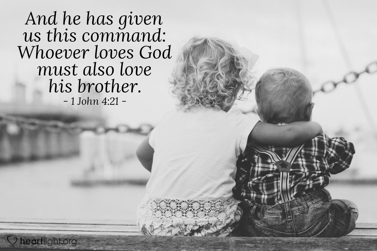 Illustration of 1 John 4:21 — And he has given us this command: Whoever loves God must also love his brother.