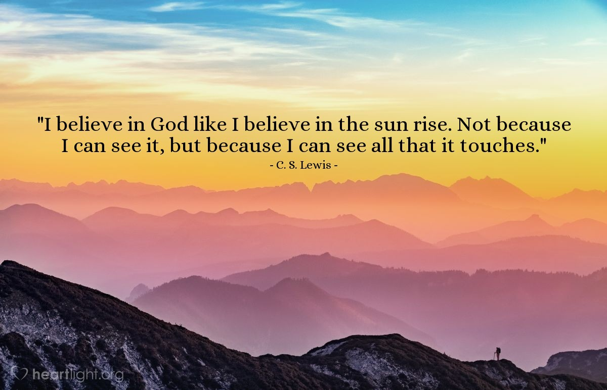 """Illustration of C. S. Lewis — """"I believe in God like I believe in the sun rise.  Not because I can see it, but because I can see all that it touches."""""""